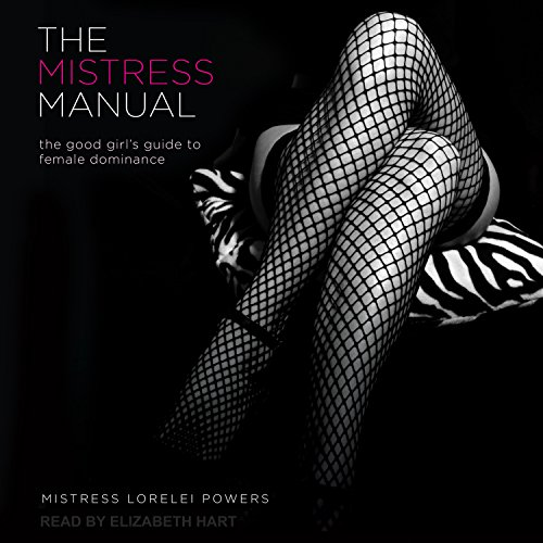 The Mistress Manual: A Good Girl's Guide to Female Dominance  [Audiobook]